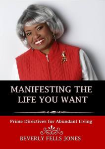 Manifesting the Life You Want: Prime Directives for Abundant Living  by Beverly Jones  Link: http://amzn.com/B010VX0IKC
