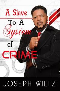 A Slave to A System of Crime  by Joseph Wiltz  Link: http://amzn.com/1515193519