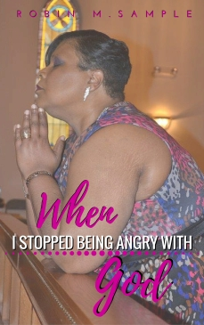 When I Stopped Being Angry With God